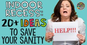 Indoor Recess: 20+ FUN Ideas to Save Your Sanity