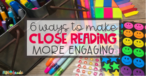 6 Ways to Make Close Reading More Engaging