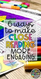 6 Ways to Make Close Reading More Engaging: Use the ideas and activities from this post to make close reading more fun and engaging!