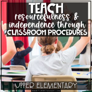 Teach Resourcefulness and Independence Through Classroom Procedures