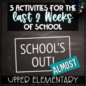 5 activities for the last two weeks of school